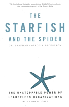 The Starfish and the Spider : The Unstoppable Power of Leaderless Organizations, Paperback