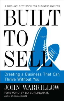 Built to Sell : Creating a Business That Can Thrive without You, Hardback