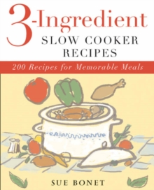 3-ingredient Slow Cooker Recipes : 200 Recipes for Memorable Meals, Paperback