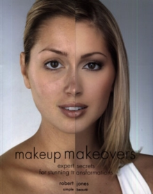 Make-up Makeovers : Expert Secrets for Stunning Transformations, Paperback