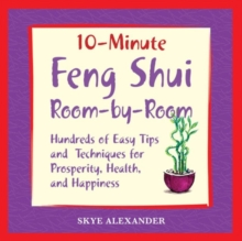 10-minute Feng Shui Room by Room : Hundred of Easy Tips and Techniques for Prosperity, Health, and Happiness, Paperback Book