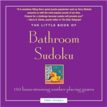 The Little Book of Bathroom Sudoku : 160 All-new Puzzles from Easy to Evil, Paperback
