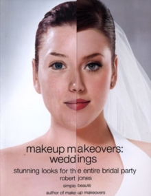 Makeup Makeovers : Weddings - Stunning Looks for the Entire Bridal Party, Paperback