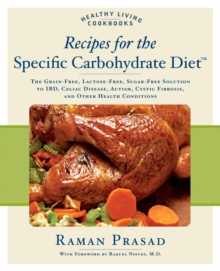 Recipes for the Specific Carbohydrate Diet : The Grain-free, Lactose-free, Sugar-free Solution to IBD, Celiac Disease, Autism, Cystic Fibrosis, and Other Health Conditions, Paperback