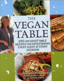 The Vegan Table : 200 Unforgettable Recipes for Entertaining Every Guest for Every Occasion, Paperback