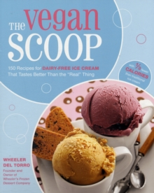 The Vegan Scoop : Recipies for Dairy-Free Ice Cream That Tastes Better Than the Real Thing - with 1/3 Fewer Calories, Hardback