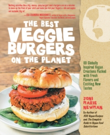 The Best Veggie Burgers on the Planet : 101 Flavor-packed Patties of 100% Vegan Goodness - With More Taste and Delicious Nutrition Than Anything You'd Find at the Store, Paperback Book