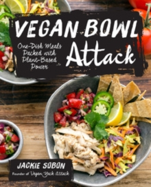 Vegan Bowl Attack! : More Than 100 One-Dish Meals Packed with Plant-Based Power, Paperback