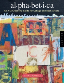 Alphabetica : An A to Z Technique Guide for Collage and Book Artists, Paperback