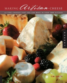 Making Artisan Cheese : Fifty Fine Cheeses That You Can Make in Your Own Kitchen, Paperback