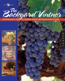 The Backyard Vintner : The Wine Enthusiast's Guide to Growing Grapes and Making Wine at Home, Paperback