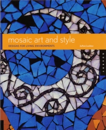 Mosaic Art and Style : Designs for Living Environments, Paperback