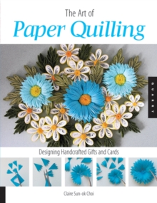The Art of Paper Quilling : Designing Handcrafted Gifts and Cards, Paperback Book
