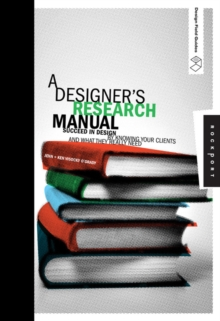 A Designer's Research Manual : Succeed in Design by Knowing Your Clients and What They Really Need, Paperback