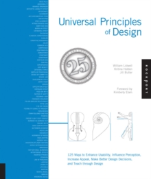 Universal Principles of Design : 115 Ways to Enhance Usability, Influence Perception, Increase Appeal, Make Better Design Decisions, and Teach Through Design, Paperback