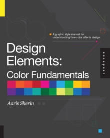Design Elements, Color Fundamentals : A Graphic Style Manual for Understanding Color in Design, Hardback