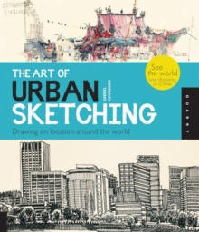 The Art of Urban Sketching : Drawing on Location Around the World, Paperback