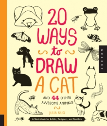 20 Ways to Draw a Cat and 44 Other Awesome Animals : A Sketchbook for Artists, Designers, and Doodlers, Paperback