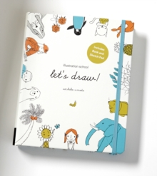 Illustration School: Let's Draw : A Kit and Guided Sketchbook for Drawing Cute Animals, Happy People, and Plants and Small Creatures, Paperback