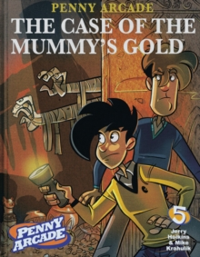 Penny Arcade Volume 5: The Case of the Mummy's Gold, Paperback Book