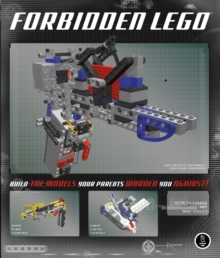 Forbidden Lego : Build the Models Your Parents Warned You Against!, Paperback Book