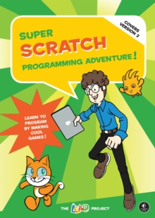 Super Scratch Programming Adventure! : Learn to Program by Making Cool Games Covers Version 2, Paperback Book