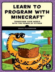 Learn to Program with Minecraft : Transform Your World with the Power of Python, Paperback