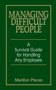 Managing Difficult People : A Survival Guide for Handling Any Employee, Paperback