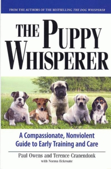 The Puppy Whisperer : A Compassionate, Non-violent Guide to Early Training and Care, Paperback Book