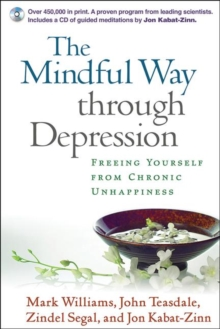 The Mindful Way Through Depression : Freeing Yourself from Chronic Unhappiness, Paperback