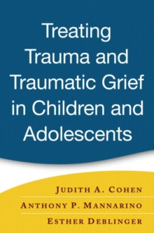 Treating Trauma and Traumatic Grief in Children and Adolescents, Hardback