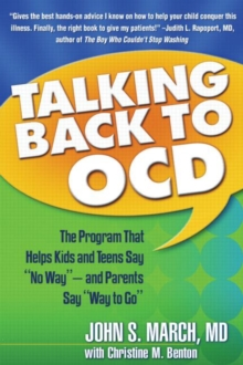 "Talking Back to OCD : The Program That Helps Kids and Teens Say ""No Way"" - and Parents Say ""Way to Go"", Paperback"