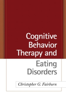 Cognitive Behavior Therapy and Eating Disorders, Hardback