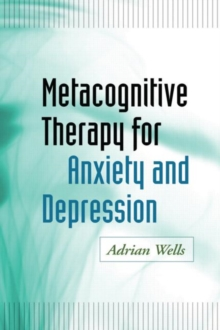Metacognitive Therapy for Anxiety and Depression, Hardback