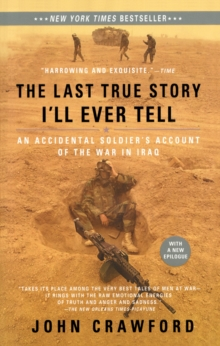The Last True Story I'll Ever Tell : An Accidental Soldier's Account of the War in Iraq, Paperback