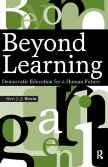 Beyond Learning : Democratic Education for a Human Future, Paperback Book