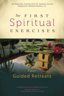 The First Spiritual Exercises : Four Guided Retreats, Paperback Book