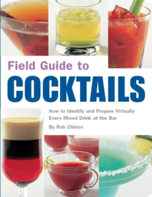 Field Guide to Cocktails : How to Identify and Prepare Virtually Every Drink at the Bar, Paperback Book