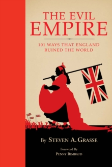 Evil Empire : 101 Ways Britain Ruined the World, Hardback