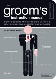 Groom's Instruction Manual : How to Survive and Maybe Even Enjoy the Most Bewildering Ceremony Known to Man, Paperback
