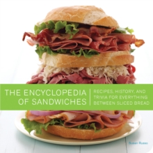 The Encyclopedia of Sandwiches : Recipes, History, and Trivia for Everything Between Sliced Bread, Paperback