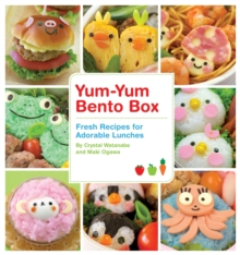 Yum-Yum Bento Box : Fresh Recipes for Adorable Lunches, Paperback