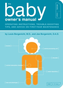 The Baby Owner's Manual : Operating Instructions, Trouble-Shooting Tips, and Advice on First-Year Maintenance, Paperback Book