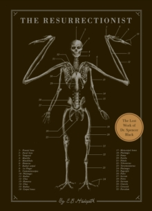 The Resurrectionist : The Lost Work and Writings of Dr. Spencer Black, Hardback Book