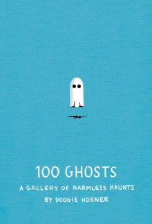 100 Ghosts : A Gallery of Harmless Haunts, Hardback