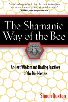 The Shamanic Way of the Bee : Ancient Wisdom and Healing Practices of the Bee Masters, Paperback