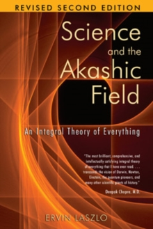 Science and the Akashic Field : An Integral Theory of Everything, Paperback Book