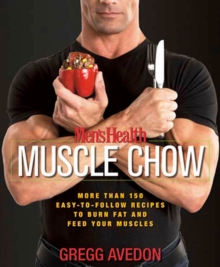 Mens Health Muscle Chow : More Than a 150 Meals to Feed Your Muscles and Fuel Your Workout, Paperback
