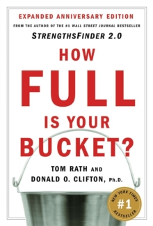 How Full is Your Bucket? : Positive Strategies for Life and Work, Hardback