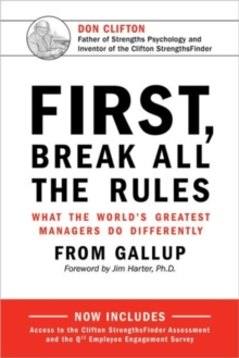 First, Break All the Rules : What the World's Greatest Managers Do Differently, Hardback